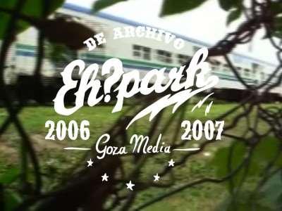 Eh?Park 2006 – 2007
